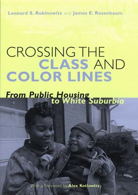 Crossing the Class and Color Lines: From Public Housing to White Suburbia 9780226730899
