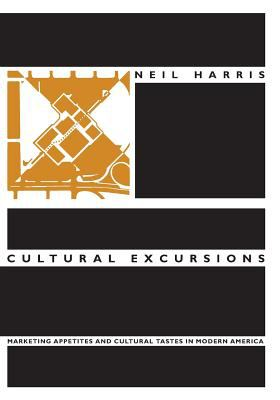 Cultural Excursions: Marketing Appetites and Cultural Tastes in Modern America 9780226317588