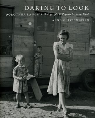 Daring to Look: Dorothea Lange's Photographs and Reports from the Field - Spirn, Anne Whiston