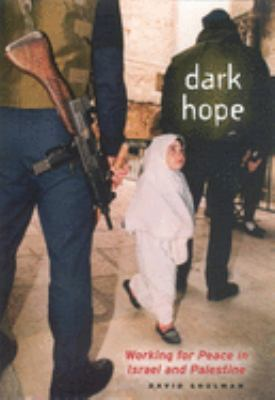 Dark Hope: Working for Peace in Israel and Palestine 9780226755748