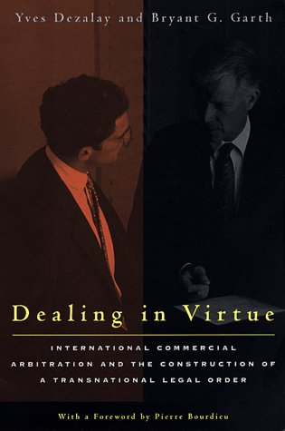Dealing in Virtue: International Commercial Arbitration and the Construction of a Transnational Legal Order 9780226144238