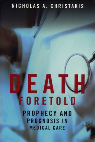 Death Foretold: Prophecy and Prognosis in Medical Care 9780226104713