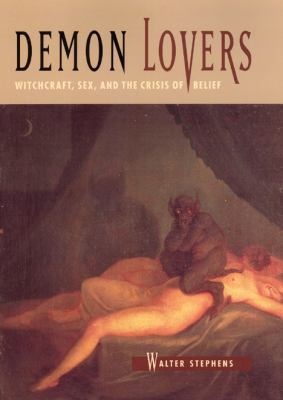 Demon Lovers: Witchcraft, Sex, and the Crisis of Belief 9780226772615