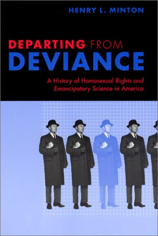Departing from Deviance: A History of Homosexual Rights and Emancipatory Science in America 9780226530444