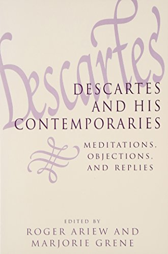 Descartes and His Contemporaries: Meditations, Objections, and Replies 9780226026305