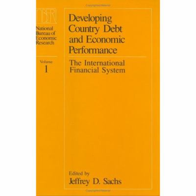 Developing Country Debt and Economic Performance, Volume 1: The International Financial System 9780226733326