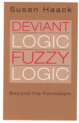 Deviant Logic, Fuzzy Logic: Beyond the Formalism 9780226311340