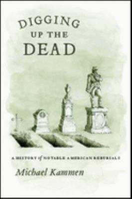 Digging Up the Dead: A History of Notable American Reburials 9780226423296