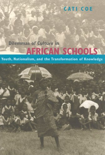 Dilemmas of Culture in African Schools: Youth, Nationalism, and the Transformation of Knowledge 9780226111315