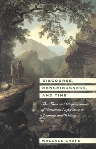 Discourse, Consciousness, and Time: The Flow and Displacement of Conscious Experience in Speaking and Writing 9780226100548