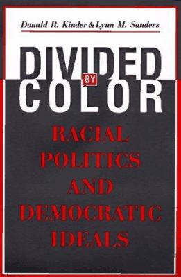 Divided by Color Divided by Color Divided by Color: Racial Politics and Democratic Ideals Racial Politics and Democratic Ideals Racial Politics and De 9780226435732