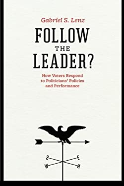 Do Citizens Lead or Follow Politicians?: Policy, Performance, and Electoral Change 9780226472140