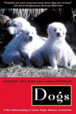 Dogs: A New Understanding of Canine Origin, Behavior and Evolution 9780226115634