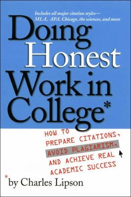Doing Honest Work in College: How to Prepare Citations, Avoid Plagiarism, and Achieve Real Academic Success 9780226484730