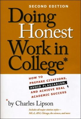 Doing Honest Work in College: How to Prepare Citations, Avoid Plagiarism, and Achieve Real Academic Success 9780226484778