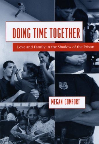 Doing Time Together: Love and Family in the Shadow of the Prison 9780226114637