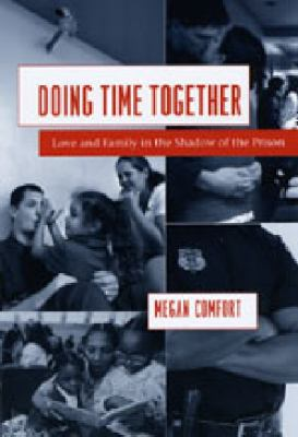 Doing Time Together: Love and Family in the Shadow of the Prison 9780226114620