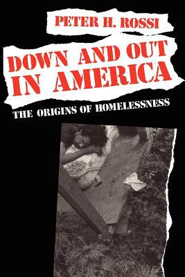 Down and Out in America: The Origins of Homelessness 9780226728292