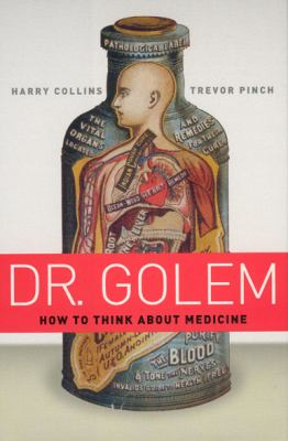 Dr. Golem: How to Think about Medicine 9780226113661