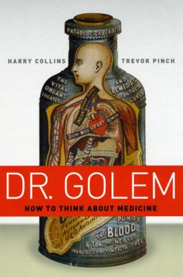 Dr. Golem: How to Think about Medicine 9780226113678