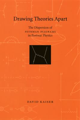 Drawing Theories Apart: The Dispersion of Feynman Diagrams in Postwar Physics 9780226422664