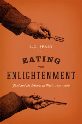Eating the Enlightenment: Food and the Sciences in Paris, 1670-1760 9780226768861