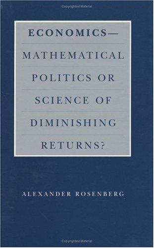 Economics--Mathematical Politics or Science of Diminishing Returns? 9780226727233