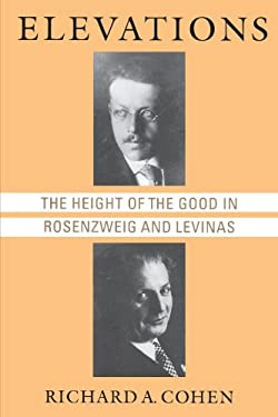 Elevations: The Height of the Good in Rosenzweig and Levinas 9780226112756