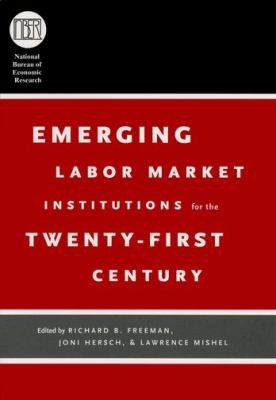 Emerging Labor Market Institutions for the Twenty-First Century 9780226261577