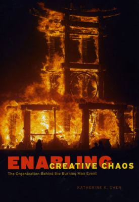 Enabling Creative Chaos: The Organization Behind the Burning Man Event 9780226102382
