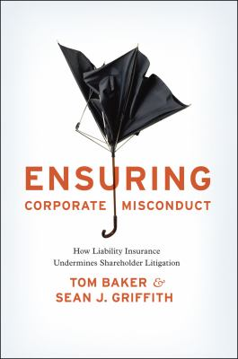 Ensuring Corporate Misconduct: How Liability Insurance Undermines Shareholder Litigation 9780226035154
