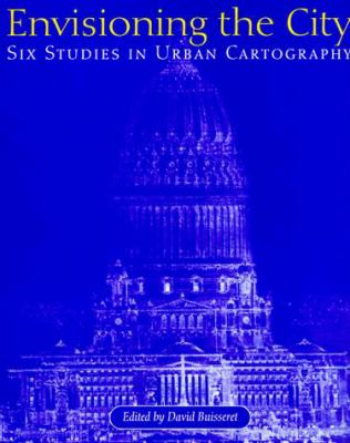 Envisioning the City: Six Studies in Urban Cartography - 2nd Edition
