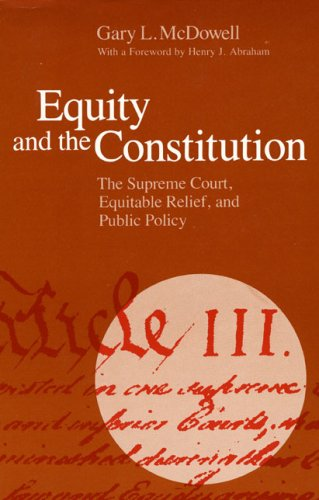 Equity and the Constitution: The Supreme Court, Equitable Relief, and Public Policy 9780226558141