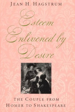Esteem Enlivened by Desire: The Couple from Homer to Shakespeare 9780226312873