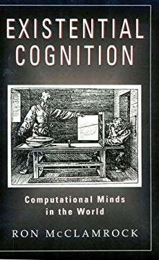 Existential Cognition: Computational Minds in the World 9780226556413