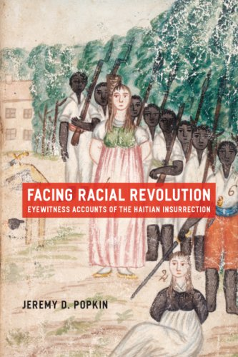 Facing Racial Revolution: Eyewitness Accounts of the Haitian Insurrection 9780226675831