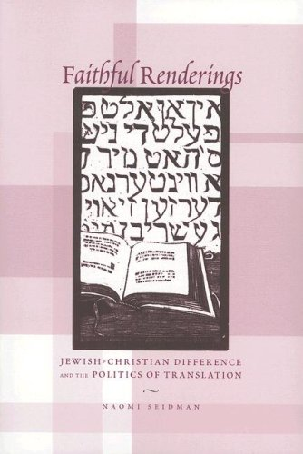 Faithful Renderings: Jewish-Christian Difference and the Politics of Translation 9780226745060