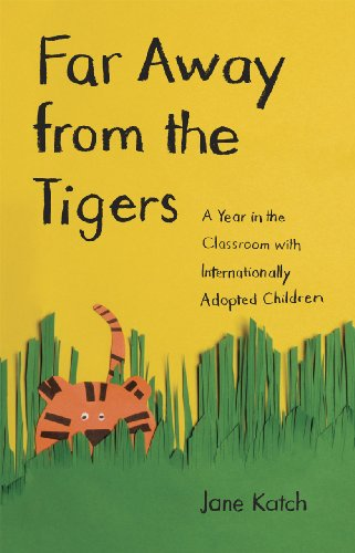 Far Away from the Tigers Far Away from the Tigers Far Away from the Tigers: A Year in the Classroom with Internationally Adopted Childrea Year in the 9780226425788