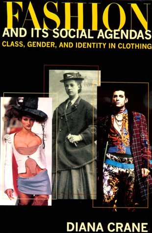 Fashion and Its Social Agendas: Class, Gender, and Identity in Clothing 9780226117980