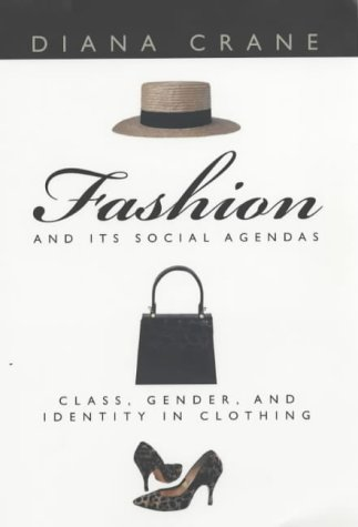 Fashion and Its Social Agendas: Class, Gender, and Identity in Clothing 9780226117997