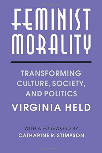 Feminist Morality: Transforming Culture, Society, and Politics 9780226325934