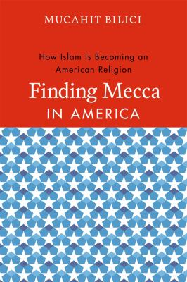 Finding Mecca in America: How Islam Is Becoming an American Religion 9780226049571