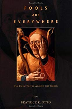 Fools Are Everywhere: The Court Jester Around the World 9780226640914