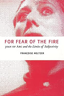 For Fear of the Fire: Joan of Arc and the Limits of Subjectivity 9780226519821