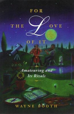 For the Love of It: Amateuring and Its Rivals 9780226065854