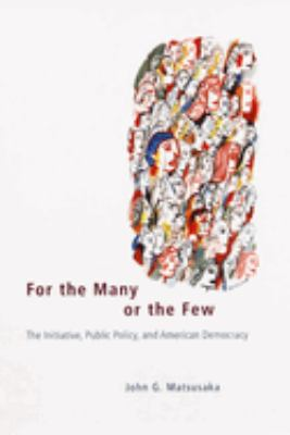 For the Many or the Few: The Initiative, Public Policy, and American Democracy 9780226510811