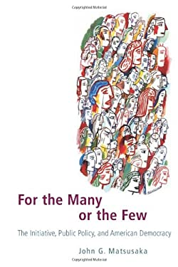 For the Many or the Few: The Initiative, Public Policy, and American Democracy 9780226510828