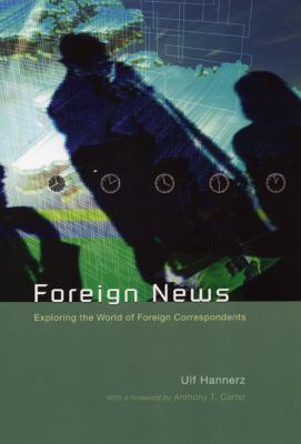Foreign News: Exploring the World of Foreign Correspondents 9780226315751