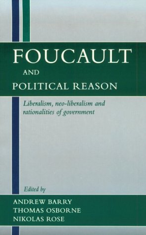 Foucault and Political Reason: Liberalism, Neo-Liberalism, and Rationalities of Government 9780226038261
