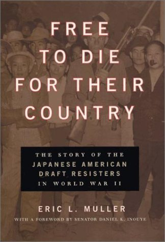 Free to Die for Their Country: The Story of the Japanese American Draft Resisters in World War II 9780226548227